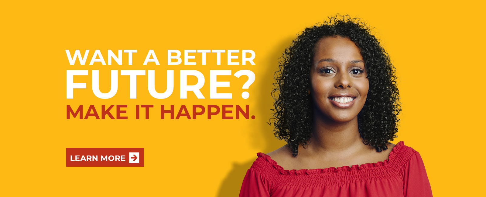 Want a better future? Make it happen.